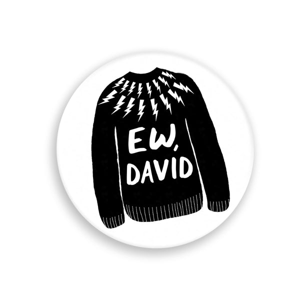 Ew, David - Schitt's Creek Button