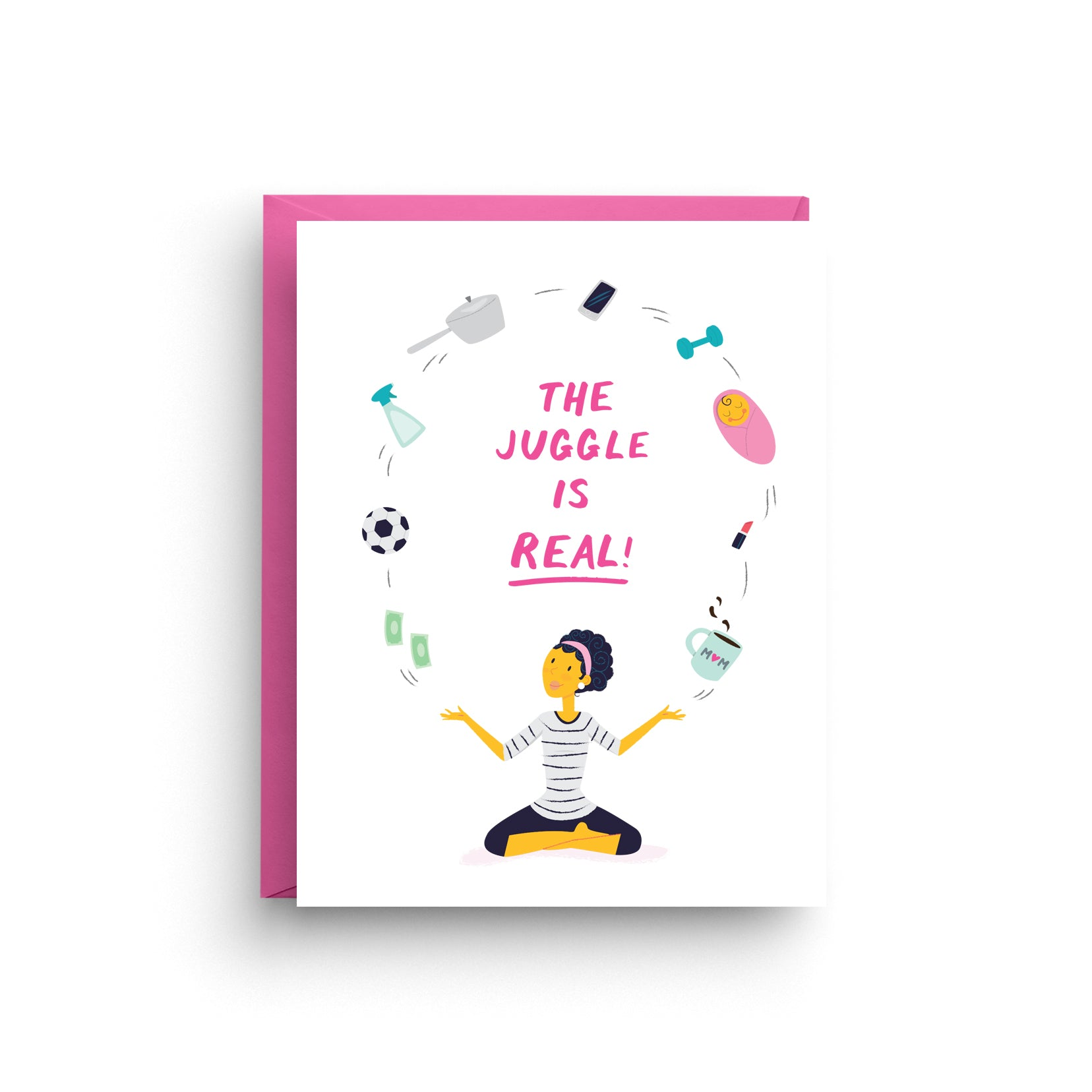The Juggle is Real - Mother's Day Card