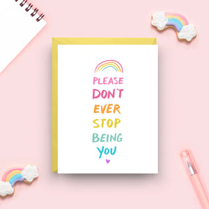 Don't Ever Stop Being You - Rainbow Card