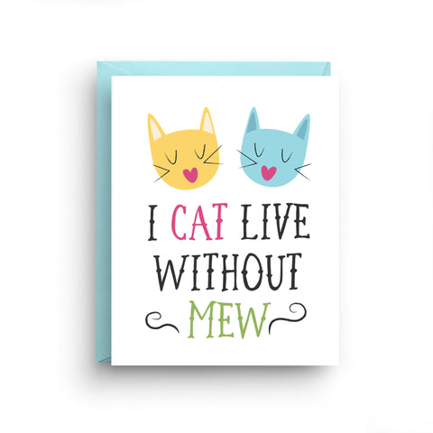 I Cat Live Without Mew - Funny Cat Pun Card