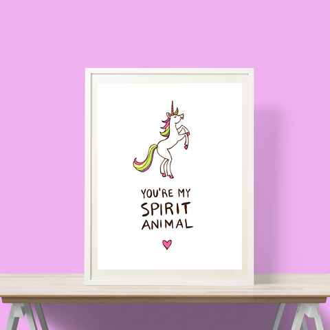 You're My Spirit Animal - Unicorn Print