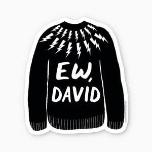 Ew David, Schitt's Creek Inspired Sticker, Vinyl Sticker
