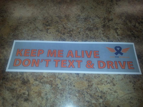 Bumper sticker - Keep me Alive Dont Text and drive