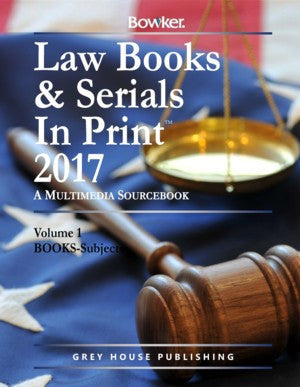 Law Books & Serials In Print - 3 Volume Set, 2017