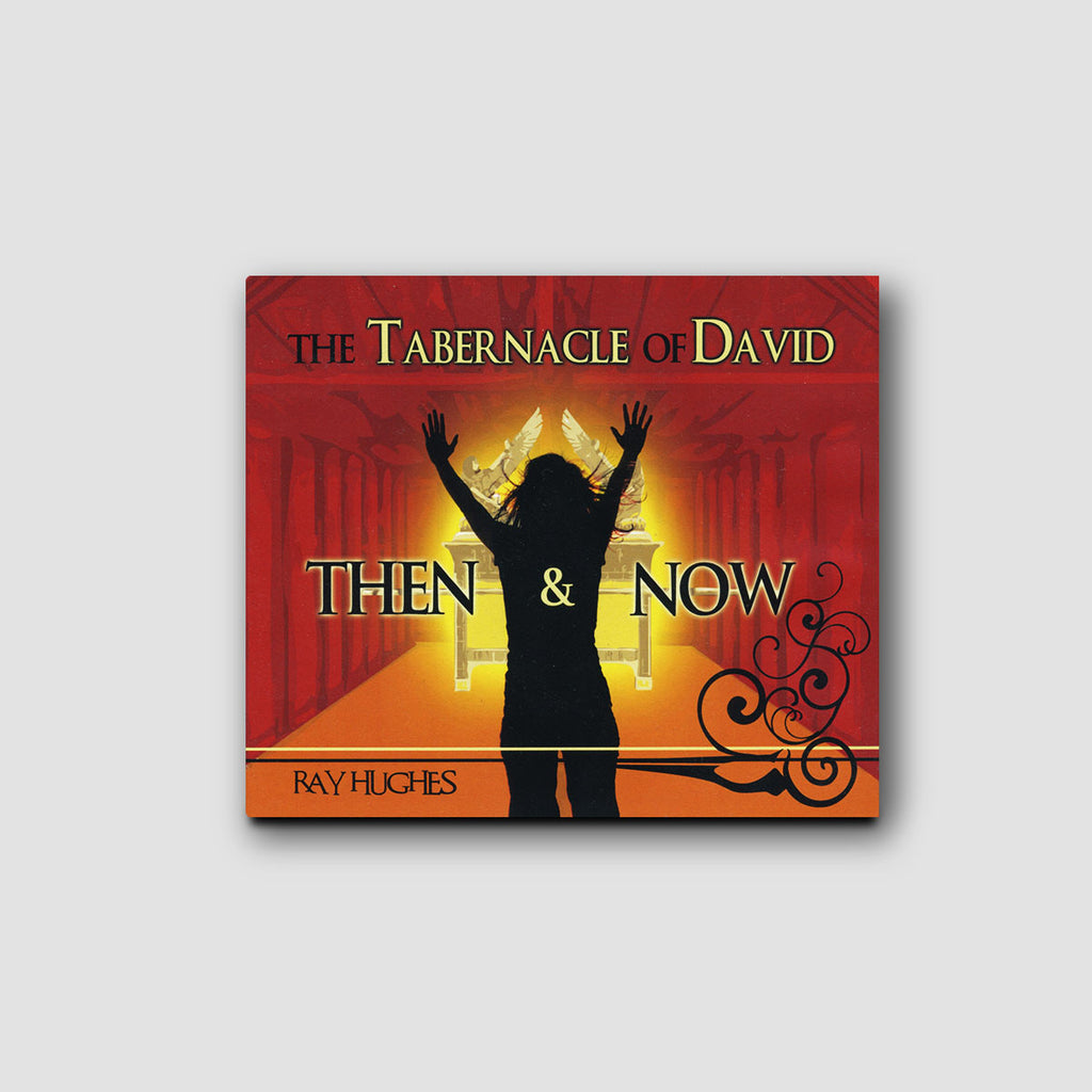 The Tabernacle of David: Then and Now