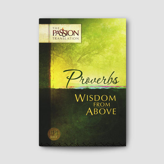 Proverbs: Wisdom from Above (Passion Translation)