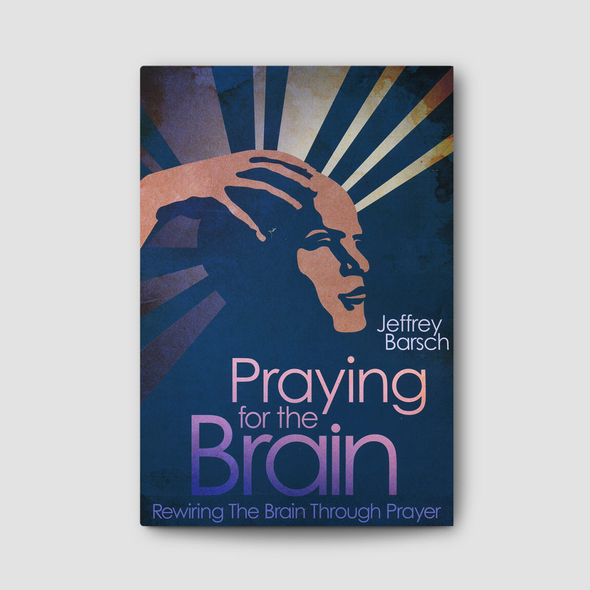 Praying for the Brain: Rewiring the Brain Through Prayer