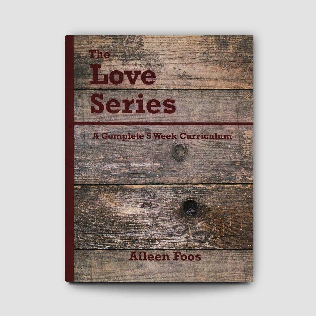 The Love Series: A Complete 5 Week Curriculum