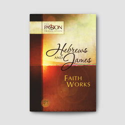 Hebrews and James: Faith Works (The Passion Translation)