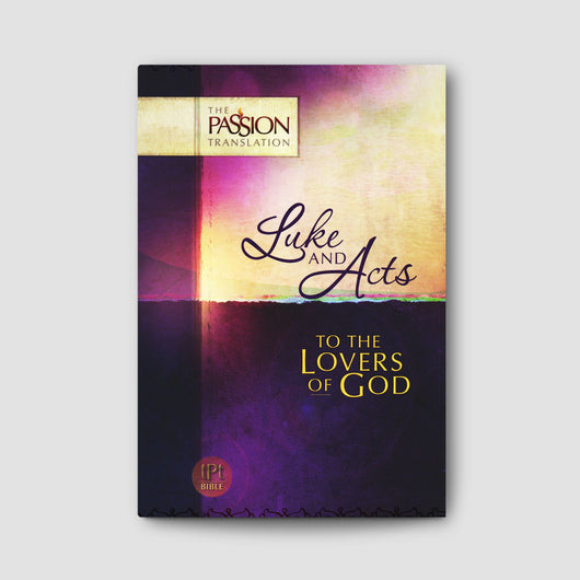 Luke and Acts: To the Lovers of God (Passion Translation)