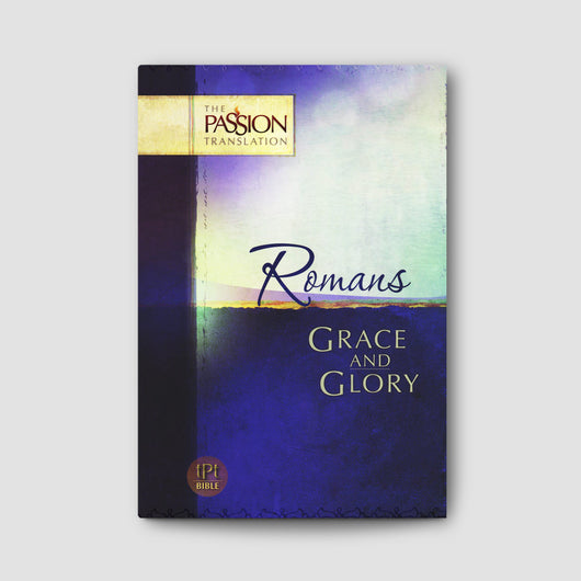 Romans: Grace and Glory (Passion Translation)