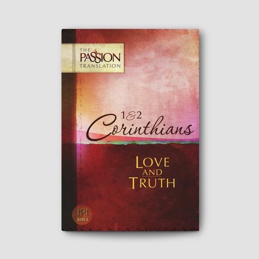 1&2 Corinthians: Love and Truth (The Passion Translation)