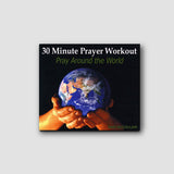 30 Minute Prayer Workout: Pray Around the World