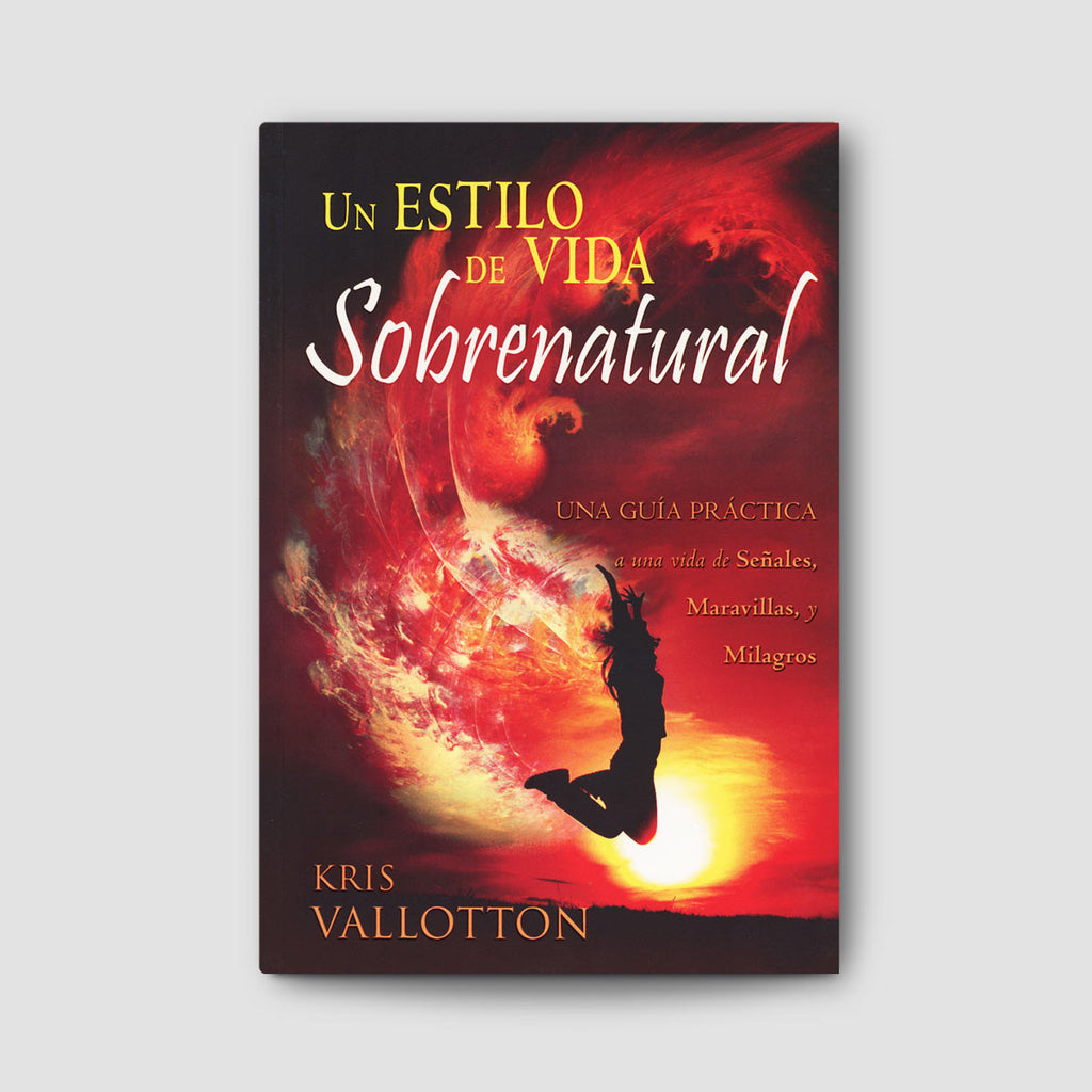 Un Estilo de Vida Sobrenatural (Developing a Supernatural Lifestyle - Spanish)