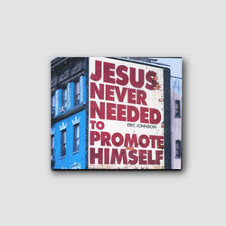 Jesus Never Needed to Promote Himself
