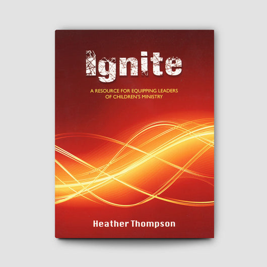 Ignite: A Resource for Equipping Leaders for Children's Ministry