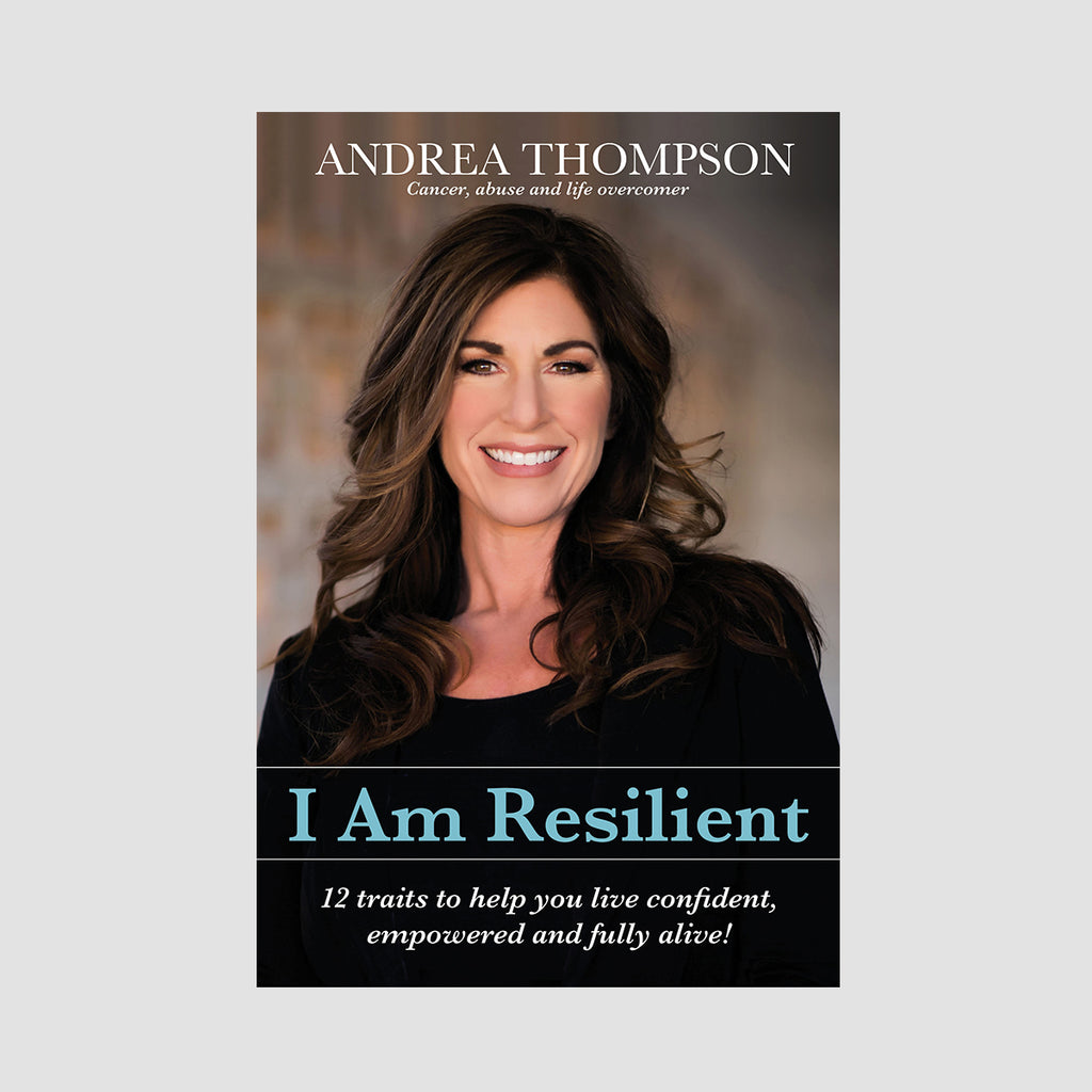 I Am Resilient: 12 traits to help you live confident, empowered and fully alive!