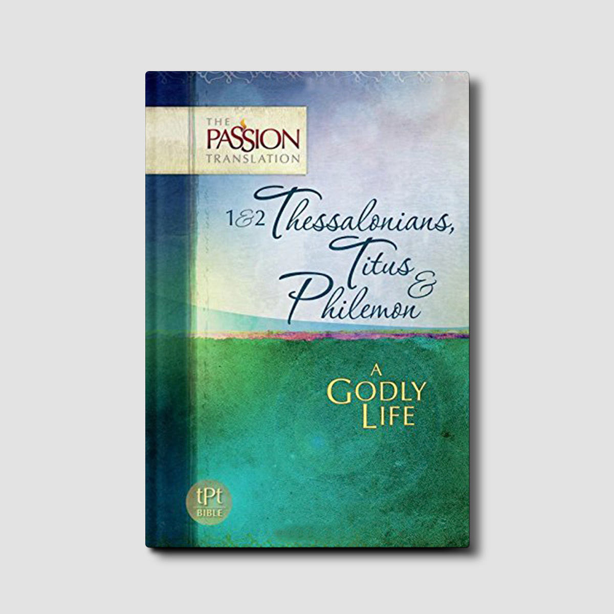 1 & 2 Thessalonians, Titus & Pilemon: A Godly Life (The Passion Translation)