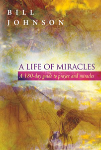 A Life of Miracles: A 180-day guide to prayer and miracles