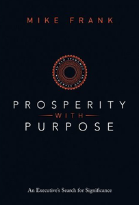 Prosperity with Purpose: An Executive's Search for Significance [Hardcover]