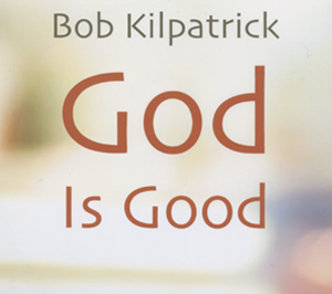 God Is Good [Kilpatrick]