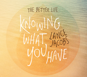 The Better Life - Knowing What You Have