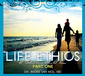 Life Ethics & Christian World View Part One
