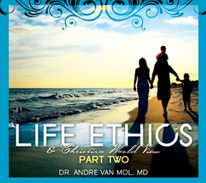 Life Ethics & Christian World View Part Two