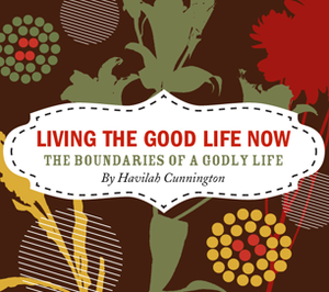 The Boundaries of Godly Life: Living the Good Life Now