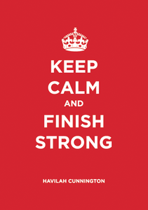 Keep Calm & Finish Strong