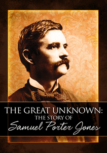 The Great Unknown: The Story of Samuel Porter Jones