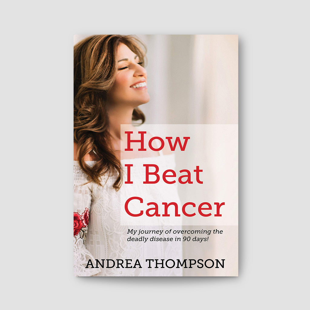 How I Beat Cancer: My journey of overcoming the deadly disease in 90 days!