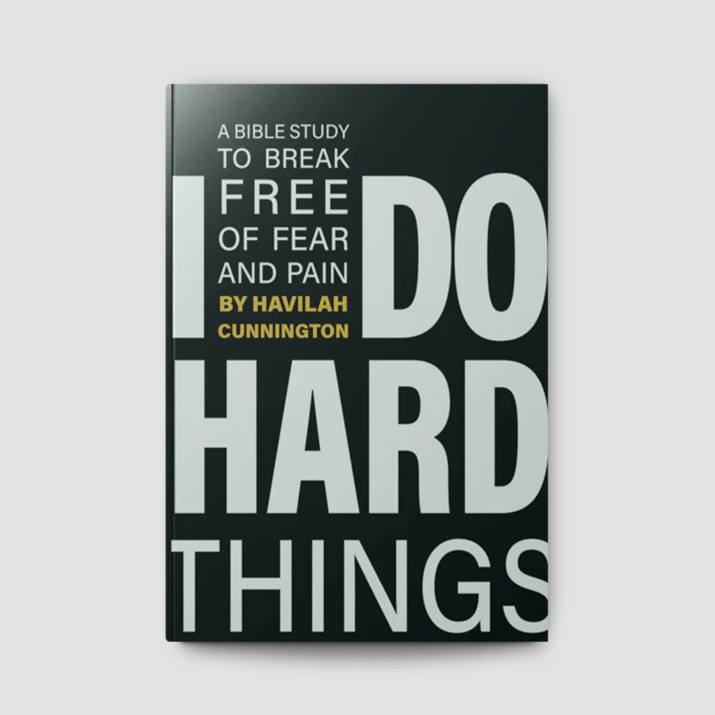 I Do Hard Things: A Bible Study to Break Free of Fear and Pain
