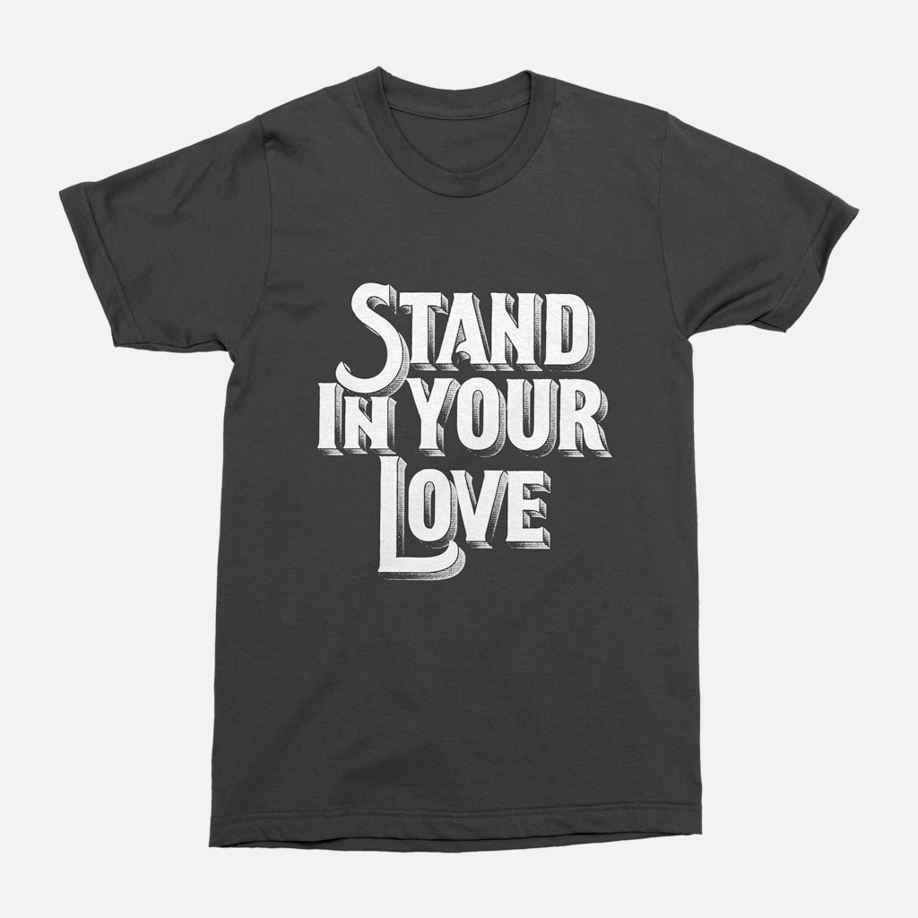 Stand in Your Love Tee