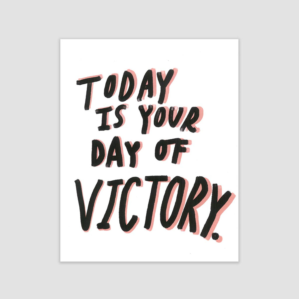 Today is Your Day of Victory Print