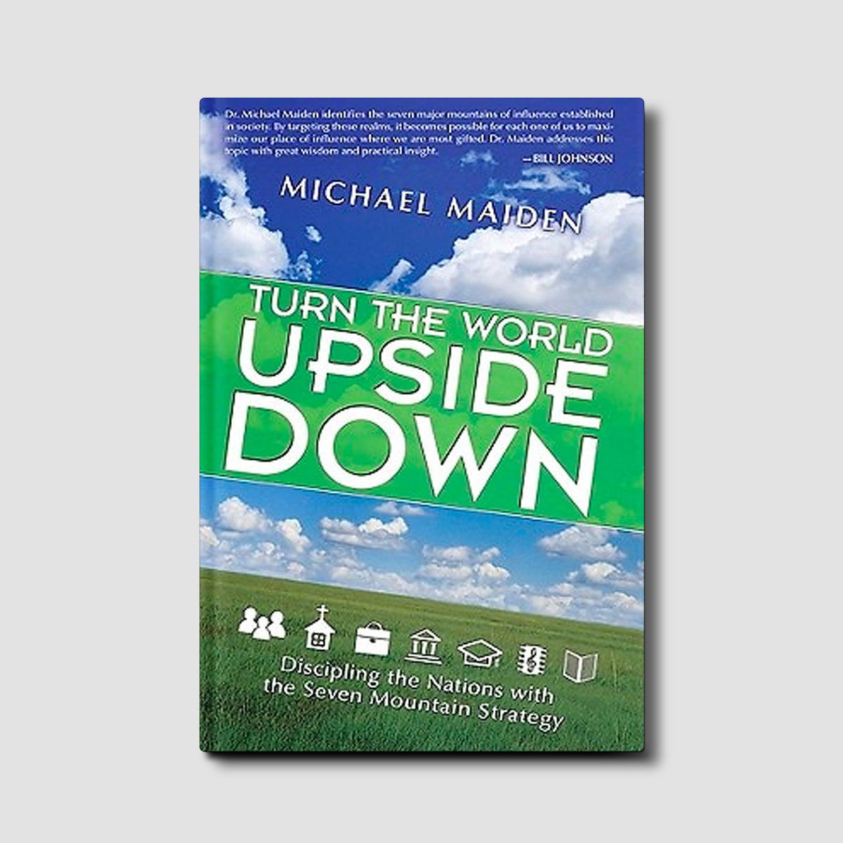 Turn the World Upside Down: Disciplining the Nations with the Seven Mountain Strategy