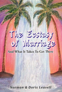 The Ecstasy of Marriage And What it Takes to Get There