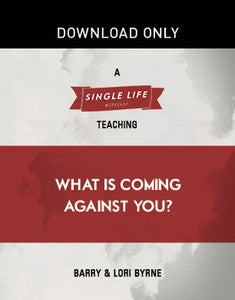Single Life Workshop: What Is Coming Against You?