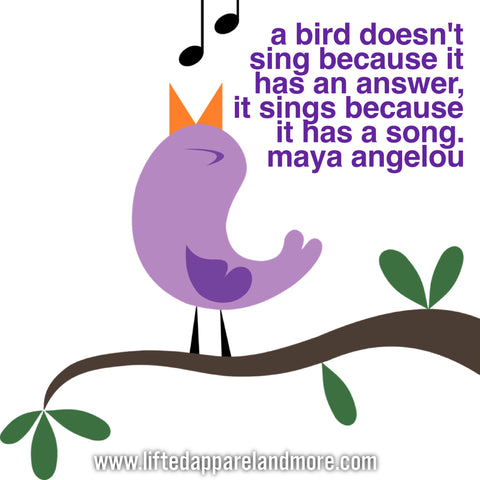A Bird Sings Because it Has a Song Quote
