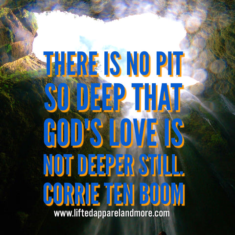 No Pit Too Deep -Corrie ten Boom quote