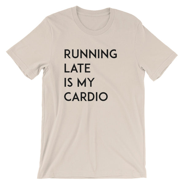 Running Late is My Cardio Tee