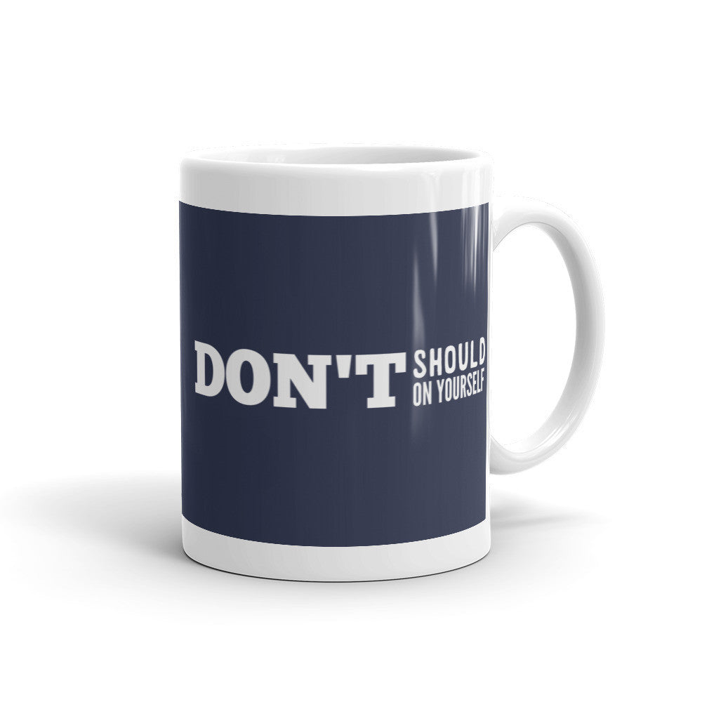 Don't Should on Yourself Mug - Lifted Apparel and More