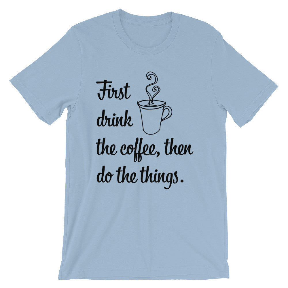 First Drink the Coffee Tee