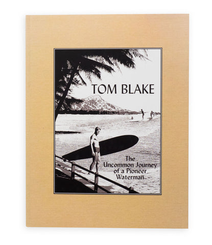 Tom Blake: The Uncommon Journey of a Pioneer Waterman - Gary Lynch & Malcom Gualt-Williams
