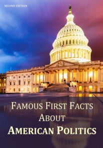 Famous First Facts About American Politics, Second Edition