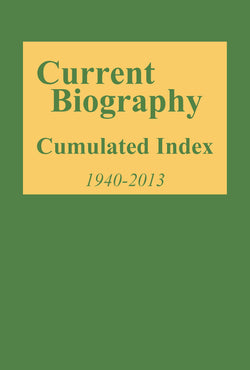 Current Biography Cumulated Index, 1940-2013