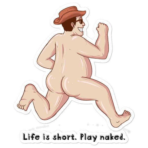 Life is Short. Play Naked!