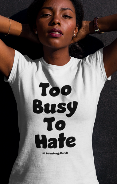 Too Busy to Hate Short-Sleeve Unisex T-Shirt