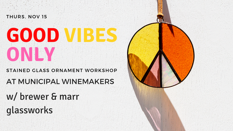 Good Vibes Only stained glass ornament workshop with brewer & marr glassworks at Municipal Winemakers in Santa Barbara, CA