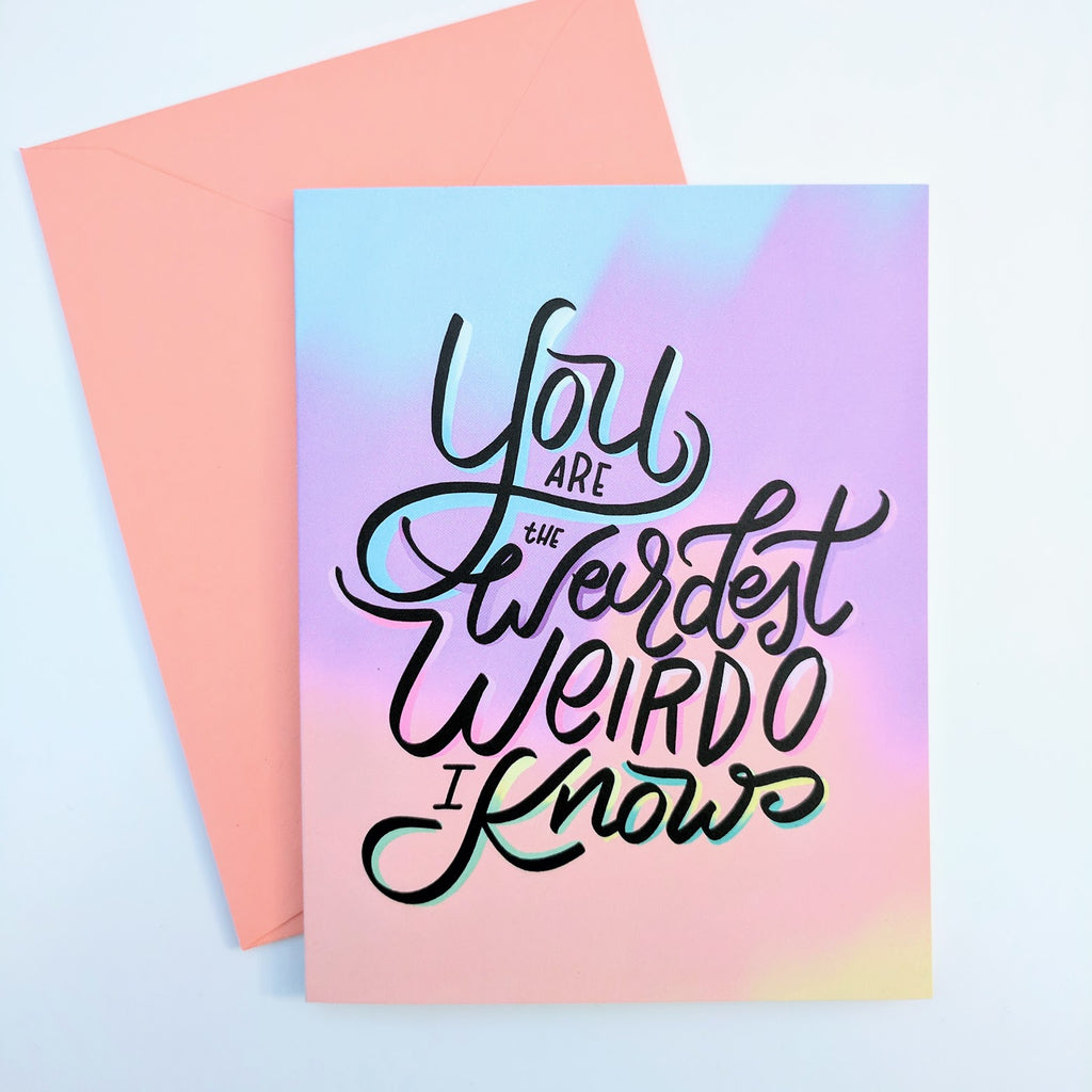 You're the Weirdest Weirdo - Greeting Card